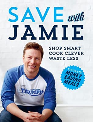 Save with Jamie: Shop Smart, Cook Clever, Waste Less by Michael Joseph