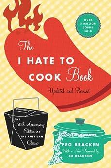 The I Hate to Cook Book: 50th Anniversary Edition by [Peg Bracken, Johanna Bracken]