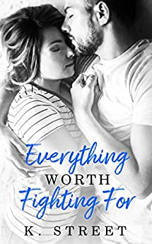 Everything Worth Fighting For: Jaxson Cove Duet Book 2 by [K. Street]