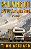 RV Living 101: Life On The Open Road (2nd Edition) (motor home, travel, Recreational Vehicle, camper, touring, motor home, RV Book 1) (English Edition)
