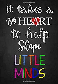 Teacher Appreciation Gift: It Takes a Big Heart ~ Notebook or Journal with Quote: Perfect Year End Graduation or Thank You Gift for Teachers (Inspirational Teacher Gifts) (Volume 2)