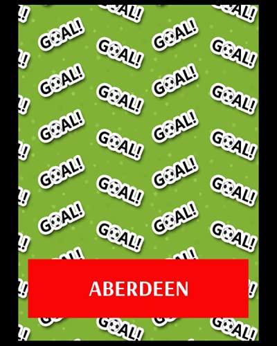 Aberdeen: Bucket List Journal, Aberdeen FC Personal Journal, Aberdeen Football Club, Aberdeen FC Diary, Aberdeen FC Planner, Aberdeen FC