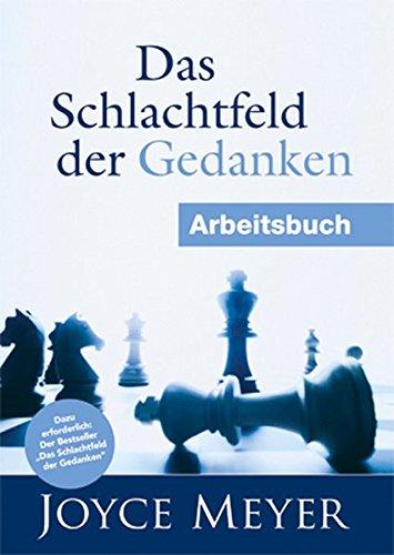 Das Schlachtfeld der Gedanken - Arbeitsbuch: Dieses Arbeitsbuch ist eine hilfreiche Ergänzung zum gleichnamigen Buch und begleitet Sie auf Ihrem Weg zu erneuerten Gedanken.