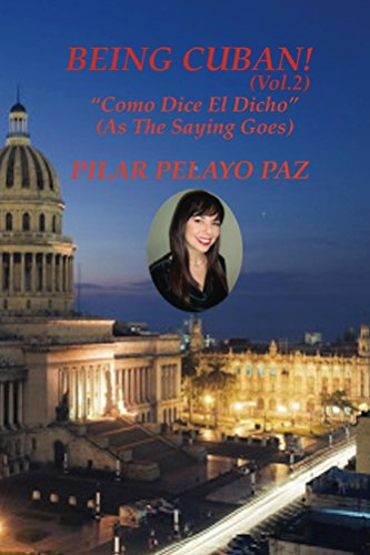 BEING CUBAN! Volume 2: Como Dice El Dicho (As The Saying Goes) (English Edition)