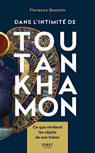 Dans l'intimité de Toutankhamon - Ce que révèlent les objets de son trésor (French Edition)