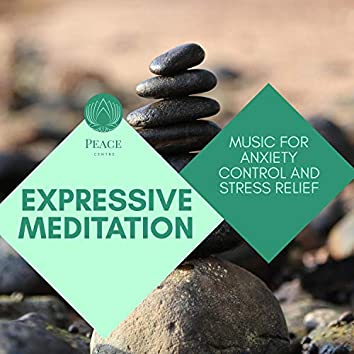 Expressive Meditation - Music For Anxiety Control And Stress Relief