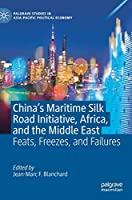 China's Maritime Silk Road Initiative, Africa, and the Middle East: Feats, Freezes, and Failures (Palgrave Studies in Asia-Pacific Political Economy)