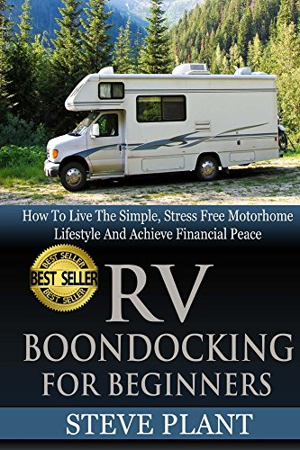 RV Boondocking For Beginners: How To Live The Simple, Stress Free Motorhome Lifestyle And Achieve Financial Peace (Camping Guide, Rv Living, ...