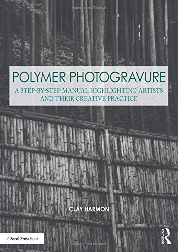 Polymer Photogravure: A Step-by-Step Manual, Highlighting Artists and Their Creative Practice (Contemporary Practices in Alternative Process Photography)