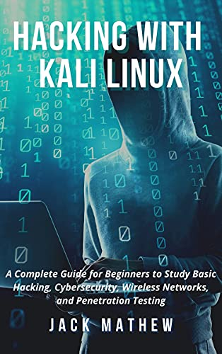 Hacking with Kali Linux: A Complete Guide for Beginners to Study Basic Hacking, Cybersecurity, Wireless Networks, and Penetration Testing (English Edition)