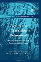 Ageing and the Transition to Retirement: A Comparative Analysis of European Welfare States (New Perspectives on Ageing and Later Life)