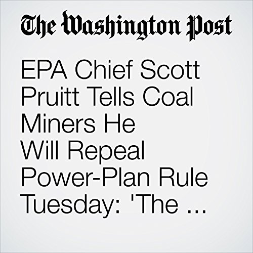 EPA Chief Scott Pruitt Tells Coal Miners He Will Repeal Power-Plan Rule Tuesday: 'The War Against Coal Is Over' copertina