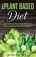 The Plant Based Diet: A Scientifically-Proven Program to Avoid Diseases, Live Longer, and Start a Healthy Lifestyle