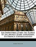Les Industries D'Art: Les Ecoles Et Les Musees D'Art Industriel En France (Departements)
