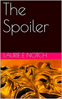 The Spoiler (Surviving Fiction Book 1) by [Laurie E Notch]