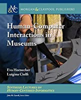 Human-Computer Interactions in Museums (Synthesis Lectures on Human-Centered Informatics)
