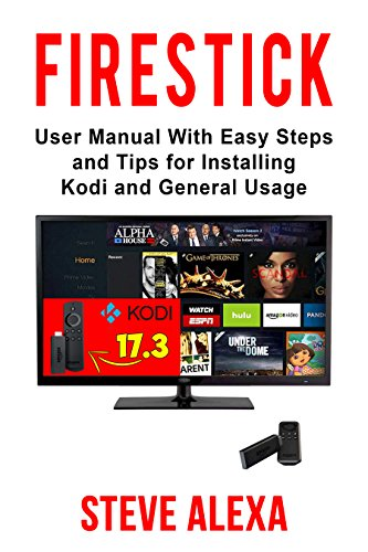 Fire Stick: User Manual With Easy Steps And Tips For Installing Kodi And General Usage