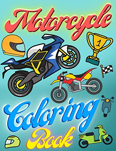 Motorcycle Coloring Book: Children Fun Colouring & Activity Books - 50 Big Single-Sided Beautiful Unique Pages With Dirt Bikes Heavy Racing Motorbike ... Toddlers Beginners - Boys Girls Ages 2-4 4-8