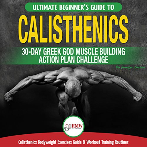 『Calisthenics: The Ultimate Beginner's Calisthenics Bodyweight Exercises Guide and Workout Training Routines』のカバーアート