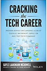 Cracking the Tech Career: Insider Advice on Landing a Job at Google, Microsoft, Apple, or any Top Tech Company Kindle Edition