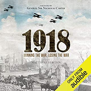 1918     Winning the War, Losing the War              By:                                                                                                                                 Matthias Strohn                               Narrated by:                                                                                                                                 Neil Gardner                      Length: 10 hrs and 3 mins     6 ratings     Overall 4.3