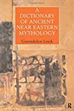 A Dictionary of Ancient Near Eastern Mythology
