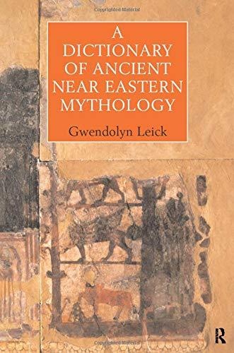 A Dictionary of Ancient Near Eastern Mythology