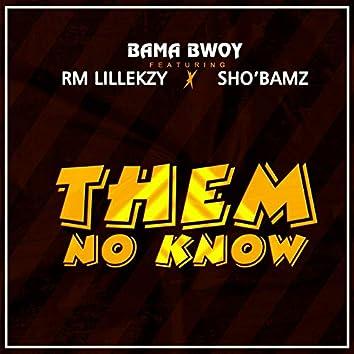 Them No Know