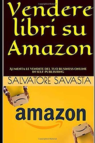 Vendere libri su Amazon: Aumenta le vendite del tuo business online in self-publishing