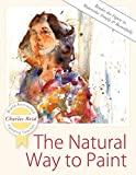 The Natural Way to Paint: Rendering the Figure in Watercolor Simply and Beautifully...