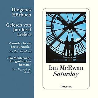 Saturday                   Autor:                                                                                                                                 Ian McEwan                               Sprecher:                                                                                                                                 Jan Josef Liefers                      Spieldauer: 6 Std. und 42 Min.     121 Bewertungen     Gesamt 4,4