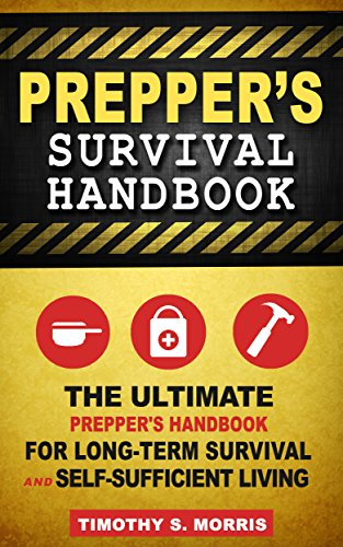 Prepper's Survival Handbook: The Ultimate Prepper's Handbook for Long-Term Survival and Self-Sufficient Living (Practical Preppers) (English Edition)