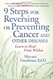 9 Steps for Reversing or Preventing Cancer and Other Diseases: Learn to Heal from Within