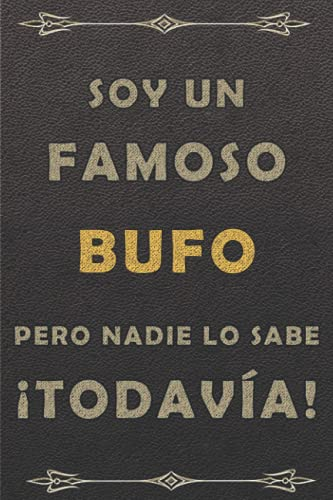 SOY UN FAMOSO BUFO PERO NADIE LO SABE ¡TODAVÍA!: piel diario ,cuaderno regalo, cumpleaños original, color marrón, 120 paginas, formato a5