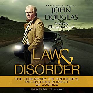 Law and Disorder     The Legendary FBI Profiler's Relentless Pursuit of Justice              Written by:                                                                                                                                 John Douglas,                                                                                        Mark Olshaker                               Narrated by:                                                                                                                                 Joe Barrett                      Length: 13 hrs and 55 mins     7 ratings     Overall 4.6
