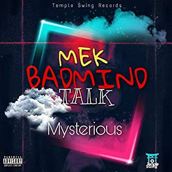 Mek Badmind Talk