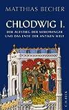 Chlodwig I.: Der Aufstieg der Merowinger und das Ende der antiken Welt - Matthias Becher
