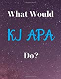 What Would KJ APA Do?: KJ APA Themed Notebook/ Journal/ Notepad/ Diary For Fans, Supporters, Teens, Girls, Boys, Adults and Kids | 120 Black Lined Pages | 8.5 x 11 Inches | A4