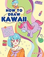 How to Draw Kawaii: Learn to Draw Super Cute Stuff - Animals, Chibi, Items, Flowers, Food, Magical Creatures and More!