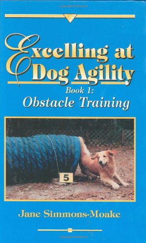 Excelling at Dog Agility - Book 1: Obstacle...