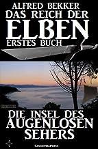 Die Insel des Augenlosen Sehers (Das Reich der Elben - Erstes Buch) (Alfred Bekker's Elben-Saga - Neuausgabe 1) (German Ed...