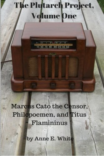 The Plutarch Project, Volume One: Marcus Cato the Censor, Philopoemen,  and Titus Flamininus (Volume 1)