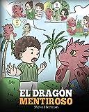 El Dragón Mentiroso: (Teach Your Dragon To Stop Lying) Un libro de dragones para enseñar a los niños a NO mentir. Una linda historia para niños para ... y ser honestos.: 15 (My Dragon Books Español)