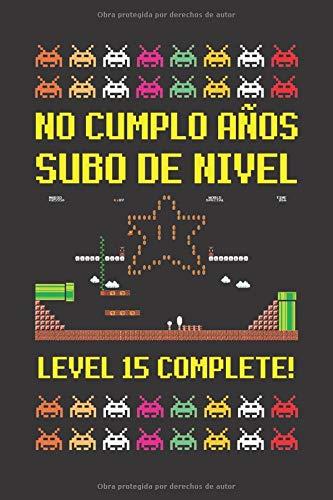 NO CUMPLO AÑOS SUBO DE NIVEL LEVEL 15 COMPLETE!: CUADERNO DE CUMPLEAÑOS. CUADERNO DE NOTAS O APUNTES, DIARIO O AGENDA. REGALO ORIGINAL Y CREATIVO.