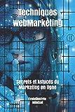 Techniques WebMarketing: Secrets et Astuces du Marketing en ligne