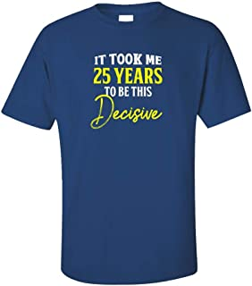 My Family Tee It Took Me 25 Years to Be This Decisive Funny Old Birthday - Unisex T-Shirt