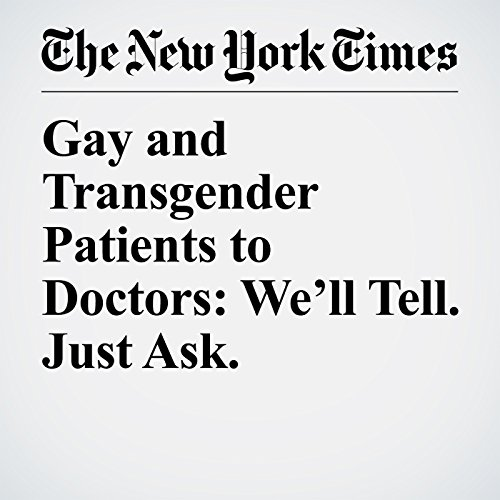 Gay and Transgender Patients to Doctors: We'll Tell. Just Ask. copertina