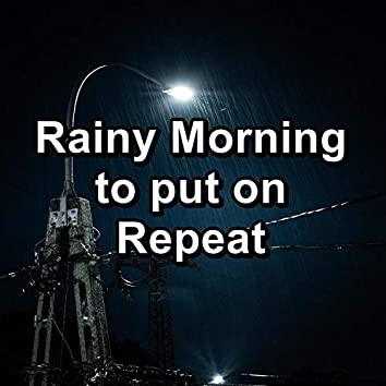 Rainy Morning to put on Repeat
