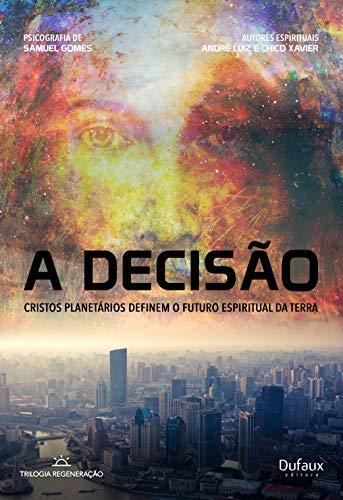 A decisão: Cristos planetários definem o futuro espiritual da terra (Trilogia regeneração)