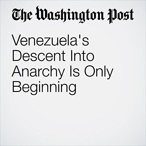 Venezuela's Descent Into Anarchy Is Only Beginning copertina